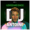 Loved Me Once (feat. Eric Zayne & Jimmi the Dealer) - EP, DJ Antoine
