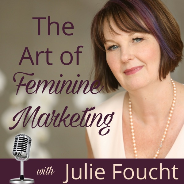 The Art of Feminine Marketing with Julie Foucht