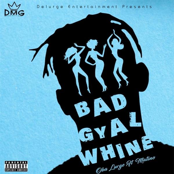 Bad Gyal Whine (feat. Matino) - Single