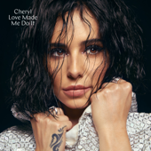Love Made Me Do It - Cheryl