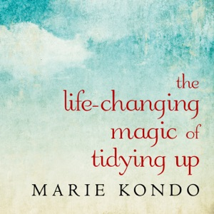 The Life-Changing Magic of Tidying Up: The Japanese Art of Decluttering and Organizing - Marie Kondo audiobook, mp3