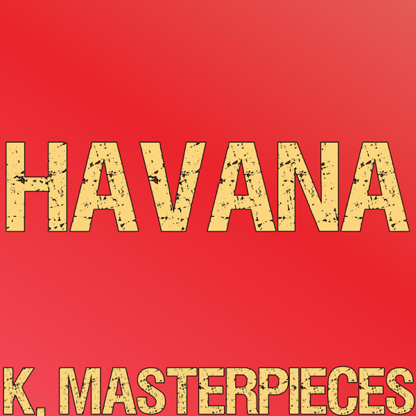 ‎Havana (Originally by Camila Cabello & Young Thug) [Instrumental Karaoke]  - Single by K  Masterpieces