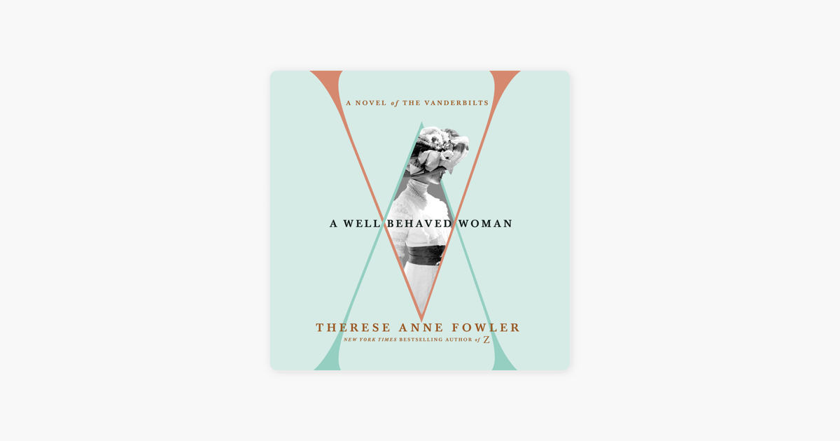 A Well-Behaved Woman - Therese Anne Fowler