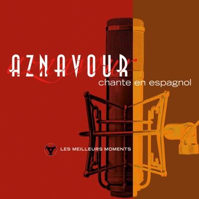 Charles Aznavour chante en espagnol: Les meilleurs moments (Remastered) - Charles Aznavour