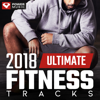 2018 Ultimate Fitness Tracks (Unmixed Workout Tracks for Gym, Running, Jogging, and General Fitness) - Power Music Workout