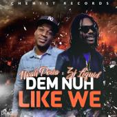 Dem Nuh Like We - Noah Powa & ZJ Liquid