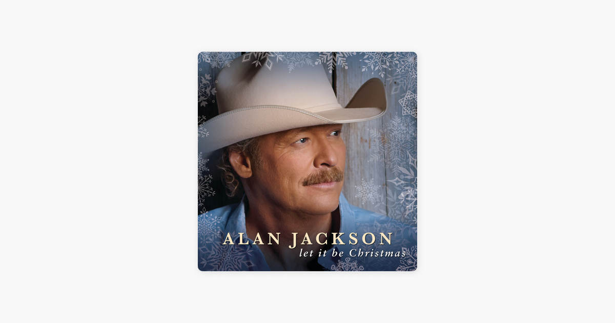 Alan Jackson Let It Be Christmas.Let It Be Christmas By Alan Jackson