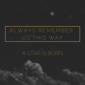 Always Remember Us This Way (From