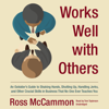 Ross McCammon - Works Well with Others: An Outsider's Guide to Shaking Hands, Shutting Up, Handling Jerks, and Other Crucial Skills in Business that No One Ever Teaches You  artwork