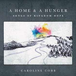 A Home & a Hunger: Songs of Kingdom Hope – Caroline Cobb