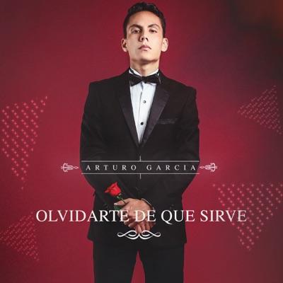 Olvidarte De Que Sirve - Single - Arturo Garcia