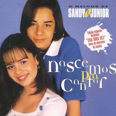 Nascemos Para Cantar - O Melhor de Sandy & Junior - Sandy & Junior