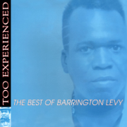 Too Experienced: The Best of Barrington Levy - Barrington Levy - Barrington Levy
