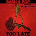 Bash & Pop - Too Late (feat. Nicole Atkins)