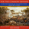 Allan R. Millett, Peter Maslowski & William B. Feis - For the Common Defense: A Military History of the United States from 1607 to 2012, 3rd Edition  artwork