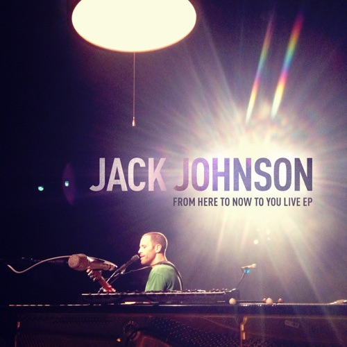 Jack Johnson - From Here To Now To You Live - EP