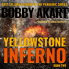 Bobby Akart - Yellowstone: Inferno: A Post-Apocalyptic Survival Thriller: The Yellowstone Series, Book 2 (Unabridged)  artwork