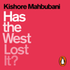 Kishore Mahbubani - Has the West Lost It? (Unabridged) artwork