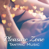 Pleasure Zone: Tantric Music, Erotic Massage, Sensual Experience, Art of Love, Improve Your Sex Life, Sexy Rhythms