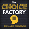 The Choice Factory: 25 Behavioural Biases That Influence What We Buy (Unabridged) - Richard Shotton