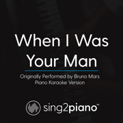 When I Was Your Man (Originally Performed by Bruno Mars) [Piano Karaoke Version] - Sing2Piano - Sing2Piano