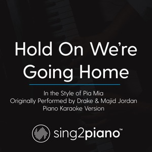 Sing2Piano - Hold on We're Going Home (In the Style of Pia Mia) [Originally by Drake & Majid Jordan] [Piano Karaoke Version]