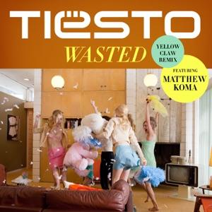 Tiësto - Wasted (Yellow Claw Remix) [feat. Matthew Koma]