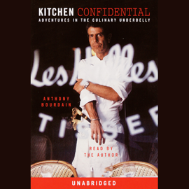 Kitchen Confidential: Adventures in the Culinary Underbelly (Unabridged) - Anthony Bourdain MP3 Download