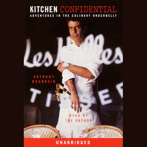 Kitchen Confidential: Adventures in the Culinary Underbelly (Unabridged)