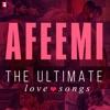 Afeemi - The Ultimate Love Songs