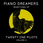Piano Dreamers Renditions of Twenty One Pilots, Vol. 2 (Instrumental)