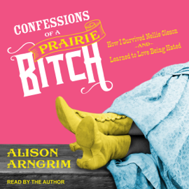 Confessions of a Prairie Bitch: How I Survived Nellie Oleson and Learned to Love Being Hated (Unabridged) audiobook