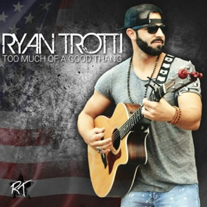 Ryan Trotti - Too Much of a Good Thang