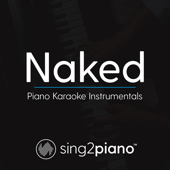 Naked (Higher Key - Originally Performed by James Arthur) [Piano Karaoke Version]