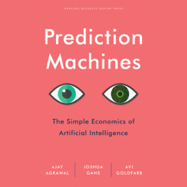 Prediction Machines: The Simple Economics of Artificial Intelligence (Unabridged) audiobook
