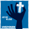 Just Give Me Jesus - EP - Unspoken