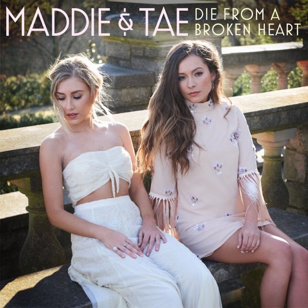 Maddie And Tae - Die From A Broken Heart