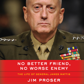 No Better Friend, No Worse Enemy: The Life of General James Mattis (Unabridged) audiobook