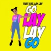 That Girl Lay Lay - Go Lay Lay Go  Single Album