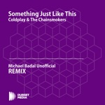 Something Just Like This (Michael Badal Unofficial Remix) [Coldplay & the Chainsmokers] - Single
