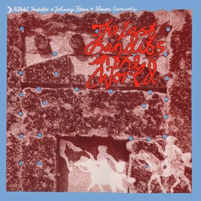 The Last Bandits in the World (feat. Johnny Fean & Simon Carmody) - Nikki Sudden