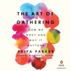 Priya Parker - The Art of Gathering: How We Meet and Why It Matters (Unabridged)  artwork