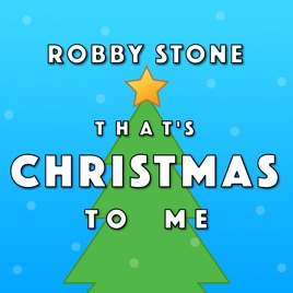 Thats Christmas To Me.That S Christmas To Me Single By Robby Stone