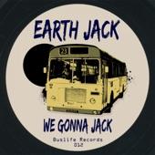 Earth Jack - We Gonna Jack (Original Mix)