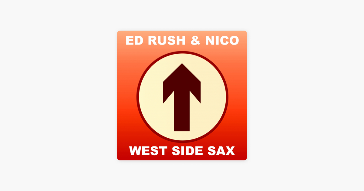West Side Sax 2014 Remaster Single By Ed Rush Nico On Apple Music