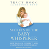 Tracy Hogg & Melinda Blau - Secrets of the Baby Whisperer: How To Calm, Connect, And Communicate With Your Baby artwork