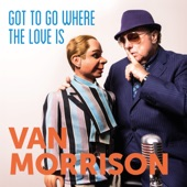 Van Morrison - Got To Go Where The Love Is