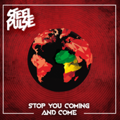 Stop You Coming And Come-Steel Pulse