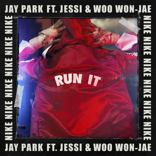Jay Park - RUN IT (feat. Woo Won Jae & Jessi) [Prod. by GRAY]