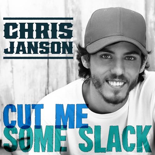 Chris Janson - Cut Me Some Slack - Single